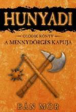 HUNYADI - A MENNYDÖRGÉS KAPUJA - ÖTÖDIK KÖNYV - Ekönyv - BÁN MÓR