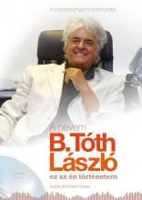 A NEVEM B.TÓTH LÁSZLÓ - EZ AZ ÉN TÖRTÉNETEM + AJÁNDÉK CD - Ekönyv - B. TÓTH LÁSZLÓ