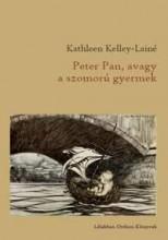PETER PAN, AVAGY A SZOMORÚ GYERMEK - Ekönyv - KELLEY-LAINÉ, KATHLEEN