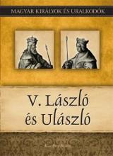 V. LÁSZLÓ ÉS ULÁSZLÓ - MAGYAR KIRÁLYOK ÉS URALKODÓK 12. - Ekönyv - KISS-BÉRY MIKLÓS