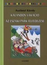KALANDOS VAKÁCIÓ - AZ ÉSZAKI PARK FELFEDEZÉSE - KLASSZIKUSOK FIATALOKNAK - Ekönyv - ASZLÁNYI KÁROLY