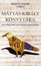 MÁTYÁS KIRÁLY KÖNYVTÁRA - AZ ELVESZETT CORVINÁK NYOMÁBAN - Ekönyv - TANNER, MARCUS