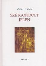 SZÉTGONDOLT JELEN - Ebook - ZALÁN TIBOR