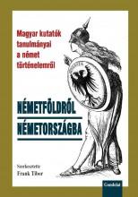 NÉMETFÖLDRŐL NÉMETORSZÁGBA - MAGYAR KUTATÓK A NÉMET TÖRTÉNELEMRŐL - Ekönyv - GONDOLAT KIADÓ