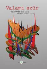 VALAMI SZÚR - BÁRDOSI ATTILA VERSEI (2010-2011) - Ekönyv - BÁRDOSI ATTILA