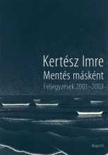 MENTÉS MÁSKÉNT - FELJEGYZÉSEK 2001-2003 - Ekönyv - KERTÉSZ IMRE