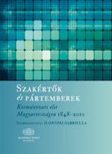 SZAKÉRTŐK ÉS PÁRTEMBEREK - KORMÁNYZATI ELIT MAGYARORSZÁGON 1848-2010 - Ekönyv - 4000024514