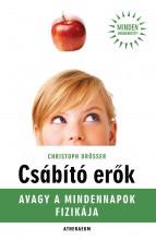 CSÁBÍTÓ ERŐK - AVAGY A MINDENNAPOK FIZIKÁJA - Ekönyv - DRÖSSER, CHRISTOPH