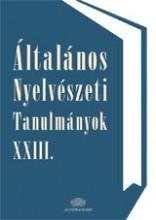 ÁLTALÁNOS NYELVÉSZETI TANULMÁNYOK XXIII. - Ekönyv - AKADÉMIAI KIADÓ ZRT.