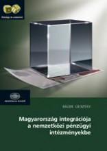 MAGYARORSZÁG INTEGRÁCIÓJA A NEMZETKÖZI PÉNZÜGYI INTÉZMÉNYEKBE - Ekönyv - 4000026393 BÁGER GUSZTÁV