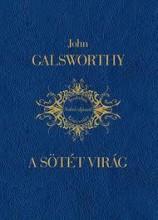 A SÖTÉT VIRÁG - Ekönyv - GALSWORTHY, JOHN