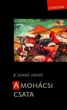 A MOHÁCSI CSATA  (2., JAVÍTOTT KIADÁS) - Ekönyv - B. SZABÓ JÁNOS
