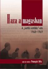 """HAZA, A MAGASBAN - A """"KETTŐS KÖTŐDÉS"""" VITA 1968-1969 - Ekönyv - POMOGÁTS BÉLA"""