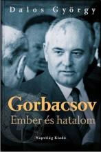 GORBACSOV - EMBER ÉS HATALOM - Ekönyv - DALOS GYÖRGY