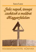 JELES NAPOK, ÜNNEPI SZOKÁSOK A MOLDVAI MAGYARFALUBAN - Ekönyv - IANCU LAURA