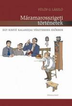 MÁRAMAROSSZIGETI TÖRTÉNETEK - EGY KISFIÚ KALANDJAI VÉSZTERHES IDŐKBEN - Ekönyv - FÜLÖP G. LÁSZLÓ