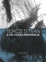 A VÁLTOZÁS MEMÓRIÁJA - Ekönyv - TURCZI ISTVÁN