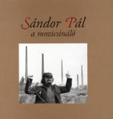 SÁNDOR PÁL A MOZICSINÁLÓ - Ekönyv - MAGYAR FILMTÖRTÉNETI FOTÓGY?JTEMÉNY