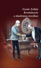 KORMÁNYZÁS A DUALIZMUS KORÁBAN - Ekönyv - SZENTE ZOLTÁN