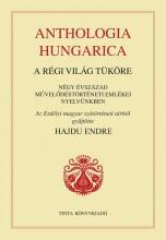 ANTHOLOGIA HUNGARICA - A RÉGI VILÁG TÜKÖRE - Ekönyv - HAJDU ENDRE