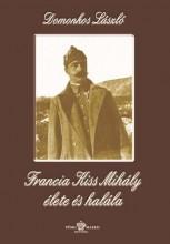 FRANCIA KISS MIHÁLY ÉLETE ÉS HALÁLA - Ebook - DOMONKOS LÁSZLÓ