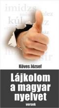 LÁJKOLOM A MAGYAR NYELVET - VERSEK - Ekönyv - KÖVES JÓZSEF