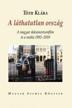 A LÁTHATATLAN ORSZÁG - A MAGYAR DOKUMENTUMFILM ÉS A MÉDIA 1992-2010 - Ekönyv - TÓTH KLÁRA