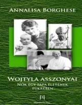 WOJTYLA ASSZONYAI - NŐK EGY PÁPA ÉLETÉNEK TÜKRÉBEN - Ekönyv - BORGHESE, ANNALISA