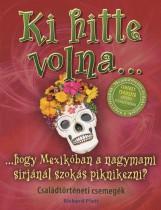 KI HITTE VOLNA... HOGY MEXIKÓBAN A NAGYMAMI SÍRJÁNÁL SZOKÁS PIKNIKEZNI? - Ekönyv - PLATT, RICHARD