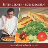 ÍNYENCEKNEK - EGÉSZSÉGESEN - Ekönyv - MÉSZÁROS LÁSZLÓ