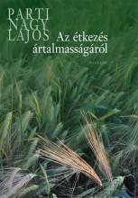 AZ ÉTKEZÉS ÁRTALMASSÁGÁRÓL - - Ekönyv - PARTI NAGY LAJOS