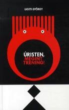 ÚRISTEN, MEGINT TRÉNING! - Ekönyv - LIGETI GYÖRGY