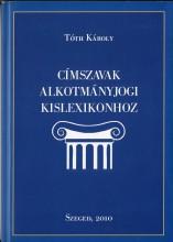 CÍMSZAVAK ALKOTMÁNYJOGI KISLEXIKONHOZ - Ekönyv - TÓTH KÁROLY