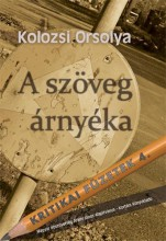 A SZÖVEG ÁRNYÉKA - KRITIKAI FÜZETEK 4. - Ekönyv - KOLOZSI ORSOLYA