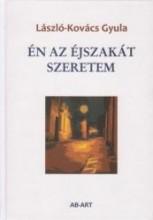 ÉN AZ ÉJSZAKÁT SZERETEM - Ekönyv - LÁSZLÓ-KOVÁCS GYULA