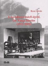 A MOZDONYMODELL-ÉPÍTŐ, DR. VARGA SÁNDOR (1912-2002) - Ekönyv - BORSI ISTVÁN