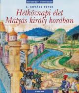 HÉTKÖZNAPI ÉLET MÁTYÁS KIRÁLY KORÁBAN (ÚJ!) - Ekönyv - E. KOVÁCS PÉTER