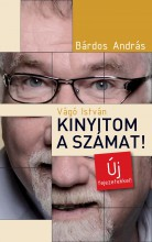 VÁGÓ ISTVÁN - KINYITOM A SZÁMAT! - ÚJ FEJEZETEKKEL! - Ekönyv - BÁRDOS ANDRÁS