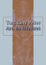 ARC ÉS LÉLEKZET (TURCSÁNY PÉTER 60 ÉVES) - Ekönyv - TURCSÁNY PÉTER