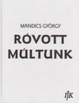 RÓVOTT MÚLTUNK (A SZÉKELY-MAGYAR ROVÁSÍRÁS-TÖRTÉNET KÉZIKÖNYVE II.) - Ekönyv - MANDICS GYÖRGY