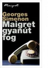 MAIGRET GYANÚT FOG - Ekönyv - SIMENON, GEORGES