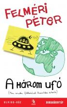 A HÁROM UFÓ - Ebook - FELMÉRI PÉTER