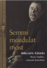 SEMMI MOZDULAT MOST- MIKSZÁTH KÁLMÁN ÖSSZES FÉNYKÉPE, VÁLOGATOTT ÁBRÁZOLÁSOK - Ekönyv - ARGUMENTUM TUDOMÁNYOS KIADÓ