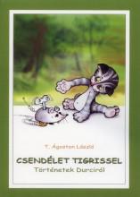 CSENDÉLET TIGRISSEL - TÖRTÉNETEK DURCIRÓL - Ekönyv - T. ÁGOSTON LÁSZLÓ