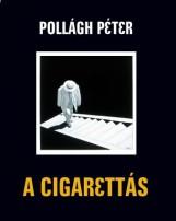 A CIGARETTÁS - Ekönyv - POLLÁGH PÉTER
