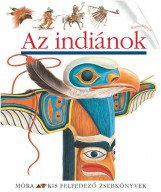 AZ INDIÁNOK - KIS FELFEDEZŐ ZSEBKÖNYVEK - Ekönyv - MÓRA KÖNYVKIADÓ