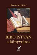 BIBÓ ISTVÁN, A KÖNYVTÁROS - Ebook - KERESZTURI JÓZSEF
