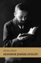 OLVASSUK JUHÁSZ GYULÁT! - Ekönyv - PÉTER LÁSZLÓ