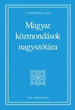 MAGYAR KÖZMONDÁSOK NAGYSZÓTÁRA - Ekönyv - T. LITOVKINA ANNA