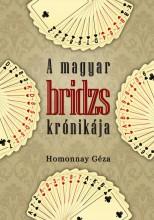 A MAGYAR BRIDZS KRÓNIKÁJA - Ekönyv - HOMONNAY GÉZA